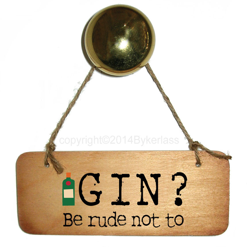 Gin?  Be Rude Not To Rustic Wooden Sign