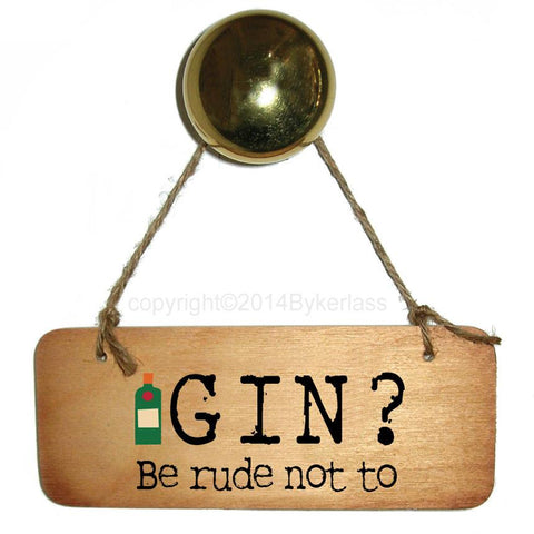 Gin?  Be Rude Not To Wooden Sign - RWS1