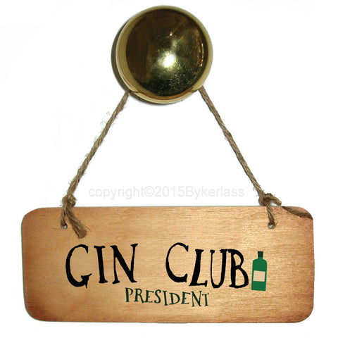 Gin Club President Gin Lovers Wooden Sign - RWS1