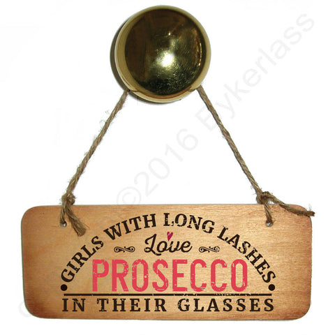 Girls With Long Lashes Love Prosecco In Their Glasses Wooden Sign - RWS1