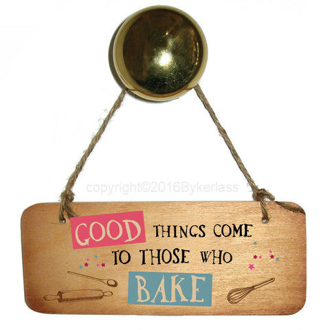 NEW! Good Things Come to Those Who Bake Fab Wooden Sign- RWS1