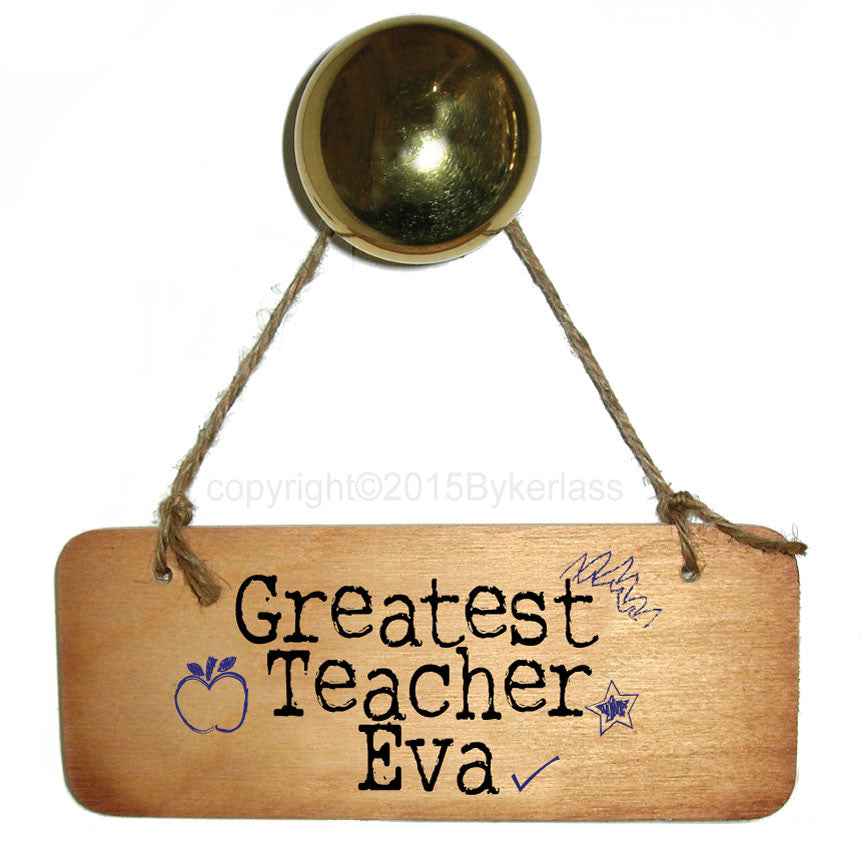 Greatest Teacher Eva Wooden Sign