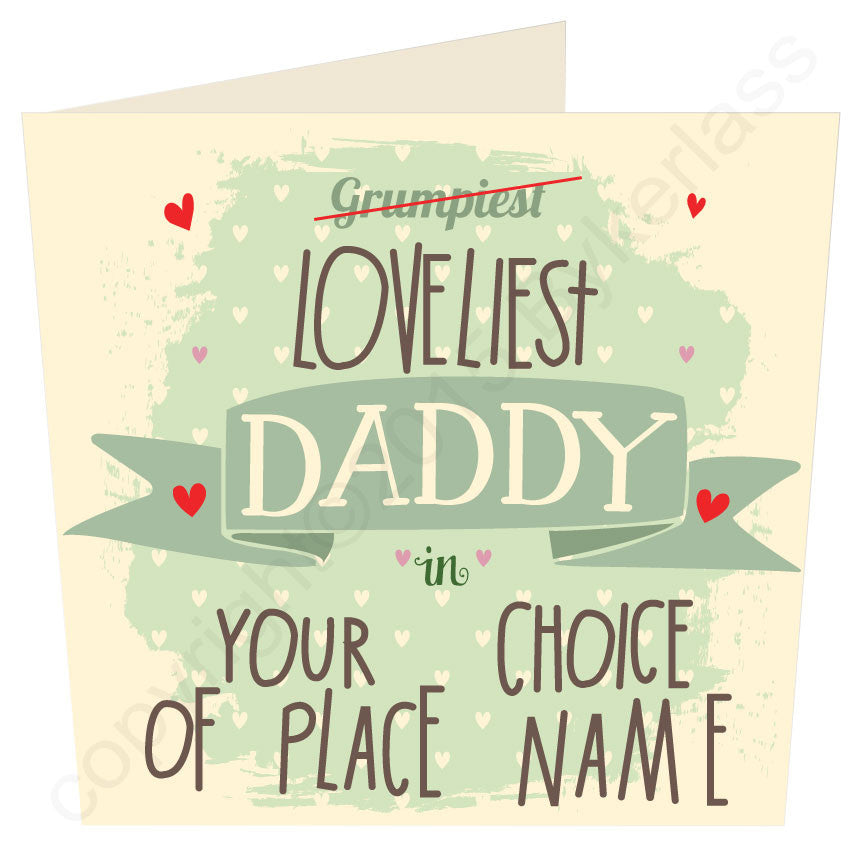 Grumpiest Loveliest Daddy in......Your Choice Personalised Card