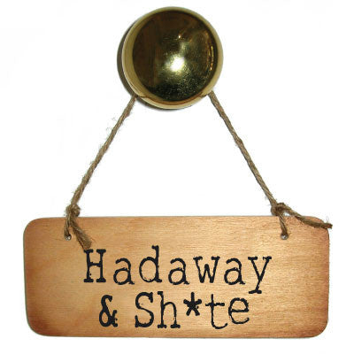 Hadaway and Shite Rustic Wooden Geordie North East Sign and gifts
