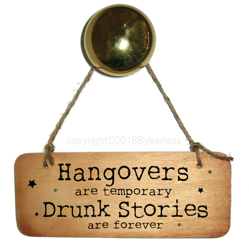 Hangovers are temporary Fab Wooden Sign by Wotmalike