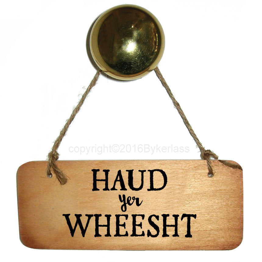 Haud Yer Wheest - Scottish Wooden Sign