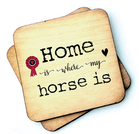 Home is Where My Horse Is - Wooden Coasters - RWC1