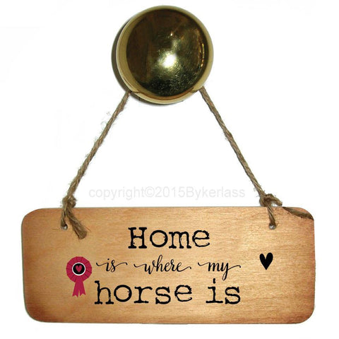Home is Where My Horse Is - Horse Rustic Wooden Sign - RWS1