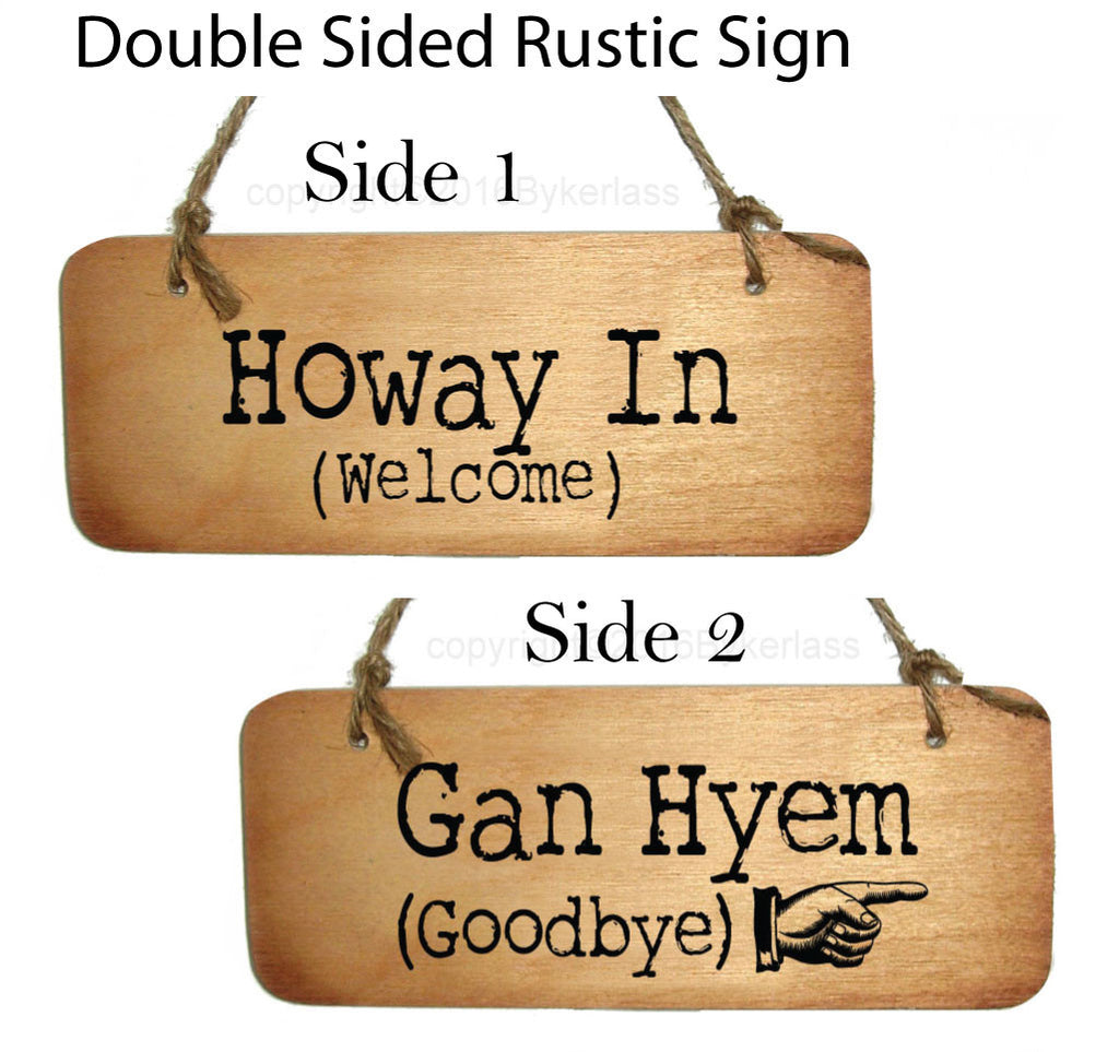 Howay In (Welcome)/ Gan Hyem (Goodbye) Double Sided Rustic North East Wooden Sign - RWS2