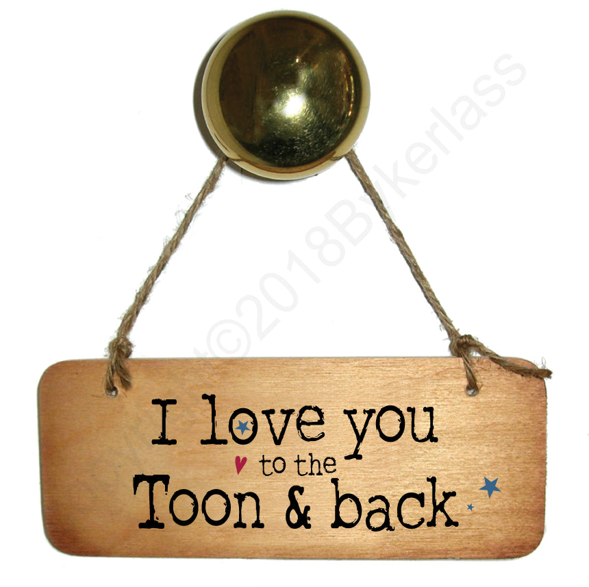 I love you to the TOON & back - Valentines Gift Wooden Sign