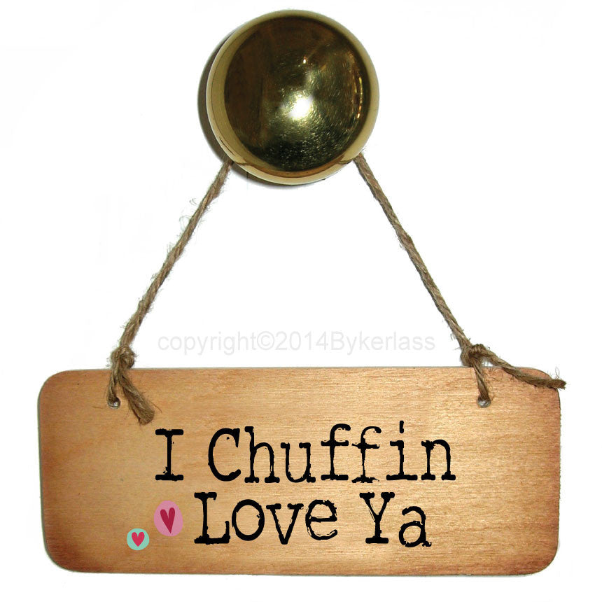 I Chuffin Love  Ya - Yorkshire Valentines Wooden Sign