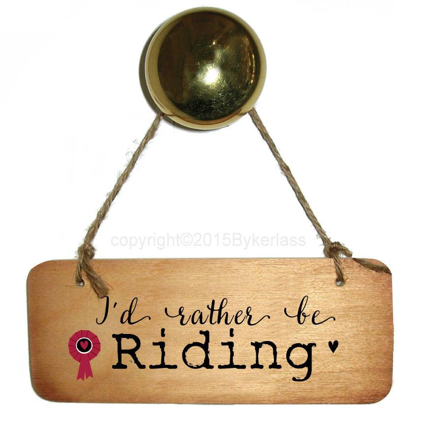 I'd Rather Be Riding - Horse Rustic Wooden Sig