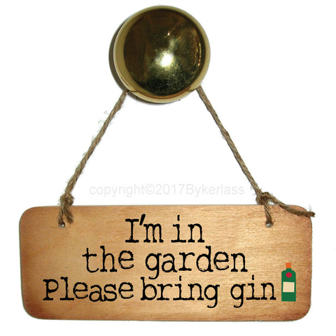 I'm in the Garden Please Gin - Gin Lovers Wooden Sign  - RWS1