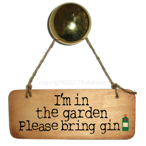 I'm In The Garden Please Bring Gin Fab Wooden Sign - RWS1