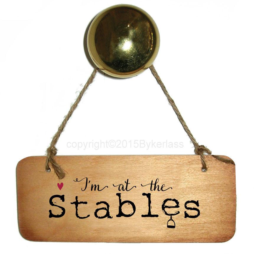 I'm At the Stables Wooden Sign By Wotmalike