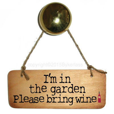 I'm in the Garden Please bring wine Fab Rustic Wooden Sign
