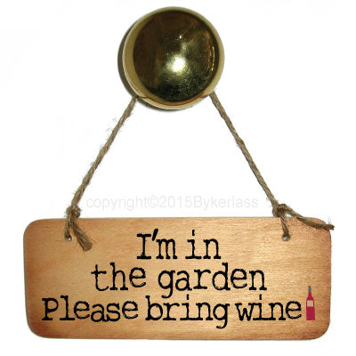 I'm In The Garden Please Bring Wine Fab Wooden Sign - RWS1