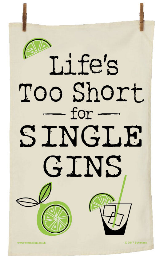 Lifes Too Short for Single Gins Tea Towel - by Wotmalike