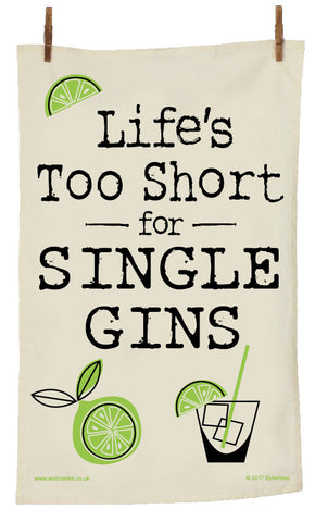 Life's Too Short for Single Gins Tea Towel - Gin Lovers - MBTT3
