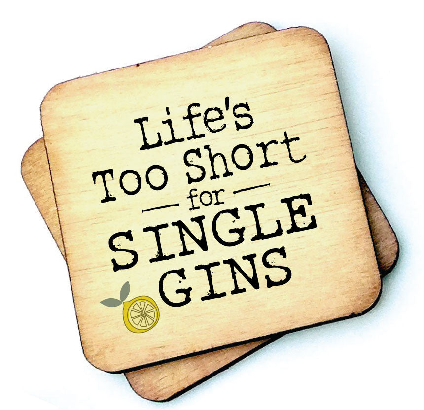 Lifes Too Short For Single Gins Wooden Coaster