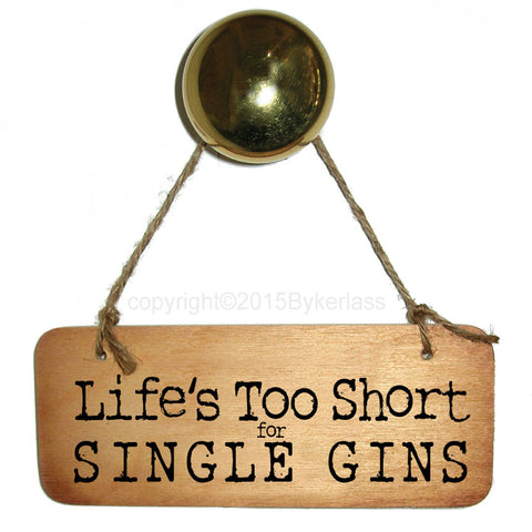 Lifes too Short for Single Gins Gin Lovers Wooden Sign - RWS1