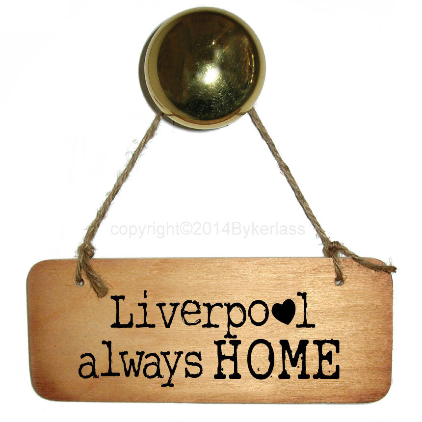 Liverpool Always Home Rustic Scouse Wooden Sign - RWS1