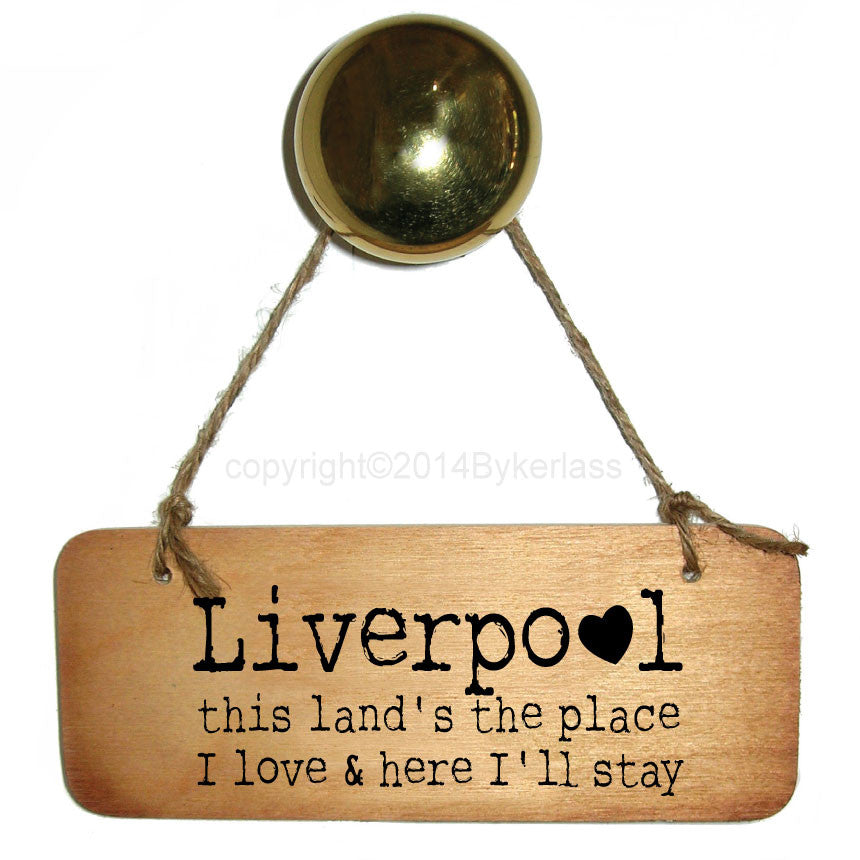 Liverpool This Land's The Place I love and Here I'll Stay -  Rustic Scouse Wooden Sign
