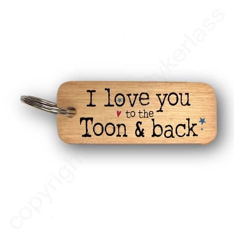 I Love You To The Toon and Back - wooden keyring Valentines Gift  - RWKR1
