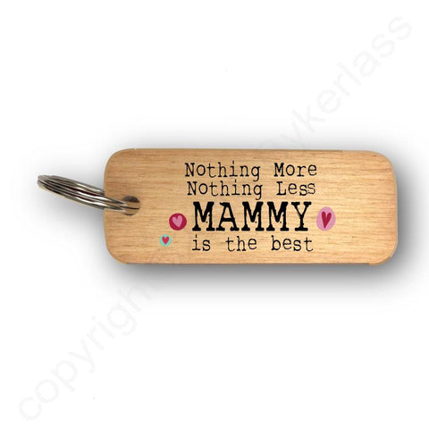 Nothing More Nothing Less MAMMY Mothers Day Gift Wooden Keyring - RWKR1