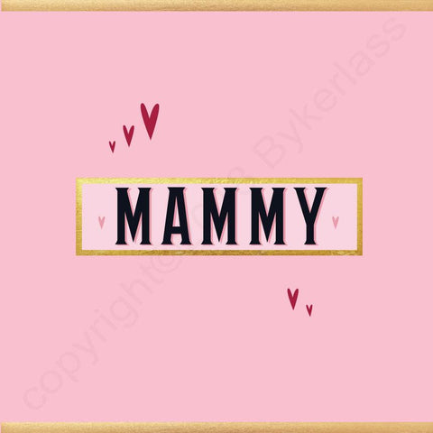 Mammy Card - NOT JUST FOR MOTHERS DAY CARD - (MB63)
