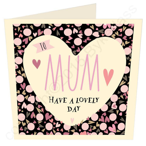 Mum Have a Lovely Day Mothers Day Card -  (MB25)