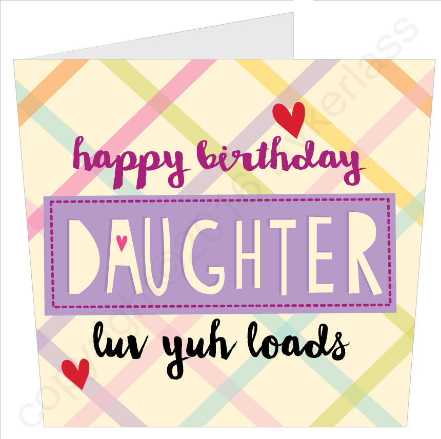 Happy Birthday Daughter Luv Yuh Loads Card by Wotmalike