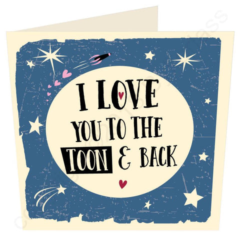 I Love you to the Toon and Back- North East Valentines Card  (MB52)