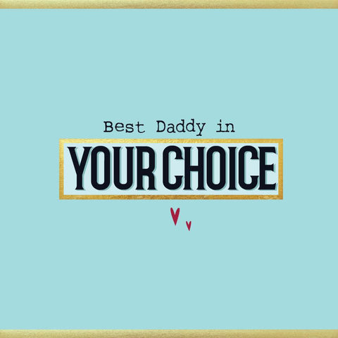 Best Daddy in Your Choice Father's Day Card - (MB62)