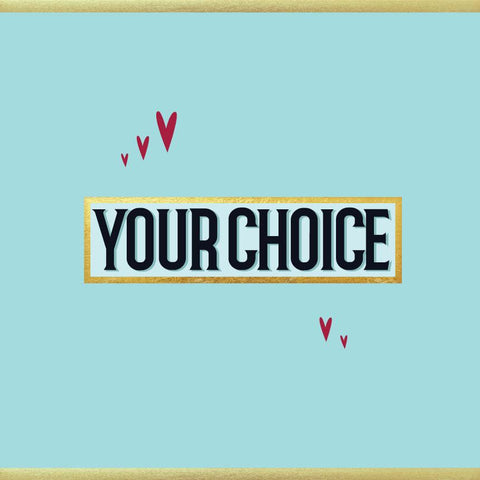 Your Choice Card - NOT JUST FOR FATHER'S DAY CARD - (MB62)