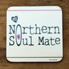 My Northern Soul Mate Coaster by Wotmalike