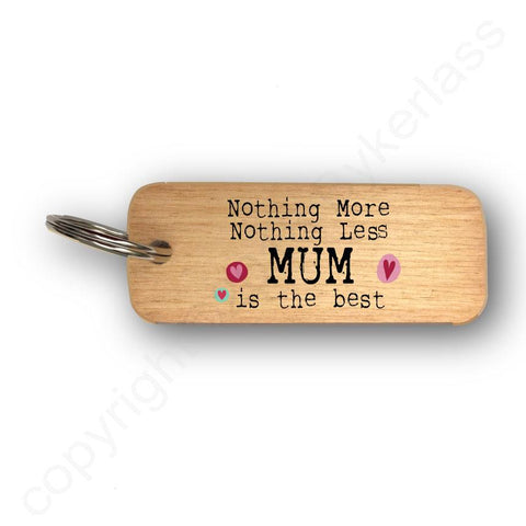 Nothing More Nothing Less MUM Mothers Day Gift Wooden Keyring - RWKR1