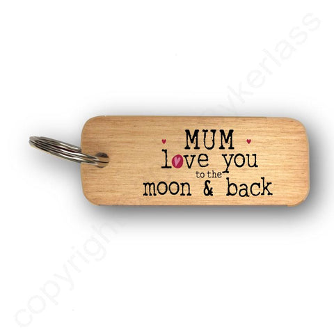 Mum Love You To The Moon and Back Mothers Day Gift Wooden Keyring - RWKR1