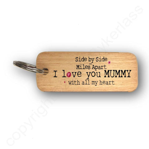 Side by Side or Miles Apart MUMMY Mothers Day Gift Wooden Keyring - RWKR1