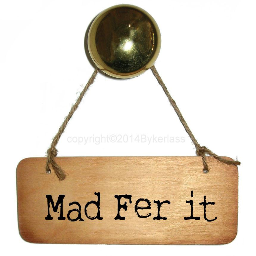 Mad Fer It -  Rustic North West/Manc Wooden Sign