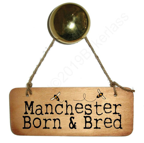 Manchester Born and Bred With BEES Rustic North West/Manc Wooden Sign - RWS1