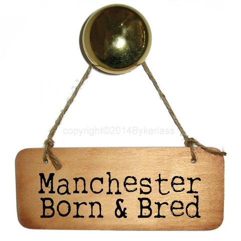 Manchester Born and Bred -  Rustic North West/Manc Wooden Sign - RWS1