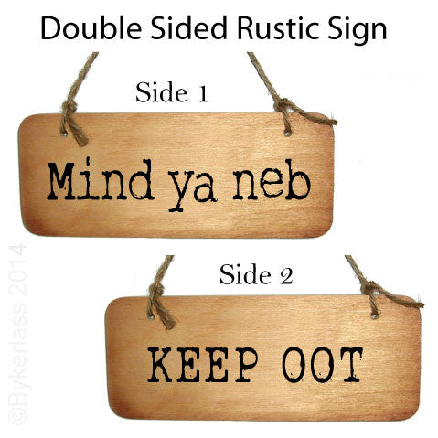 Mind Ya Neb / Keep Oot Double Sided Rustic North East Wooden Sign - RWS2