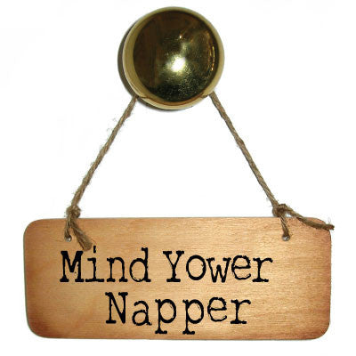 Mind Yower Napper -  Cumbrian Rustic Wooden Sign by the Dialectable Wotmalike