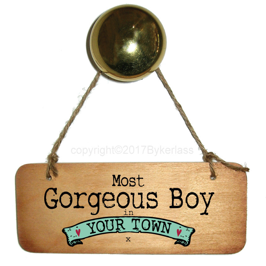 Most Gorgeous Boy in........ Personalised  Wooden Sign