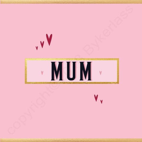 Mum Card - NOT JUST FOR MOTHERS DAY CARD - (MB63)