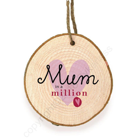 Mum/Mam/Mammy/Mummy in a Million - Mothers Day Gift - Wood Slice Ornament  WSB