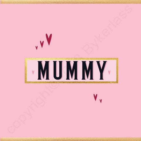 Mummy Card - NOT JUST FOR MOTHERS DAY CARD - (MB63)
