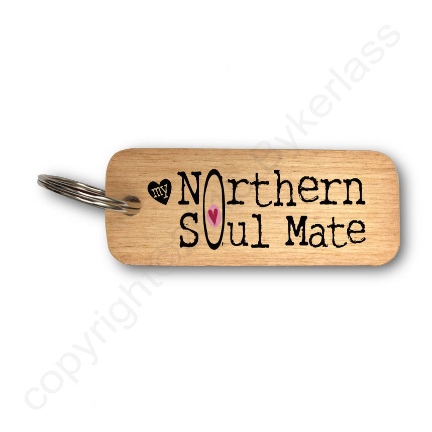 My Northern Soul Mate Valentines Wooden Keyring