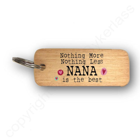 Nothing More Nothing Less NANA Mothers Day Gift Wooden Keyring - RWKR1